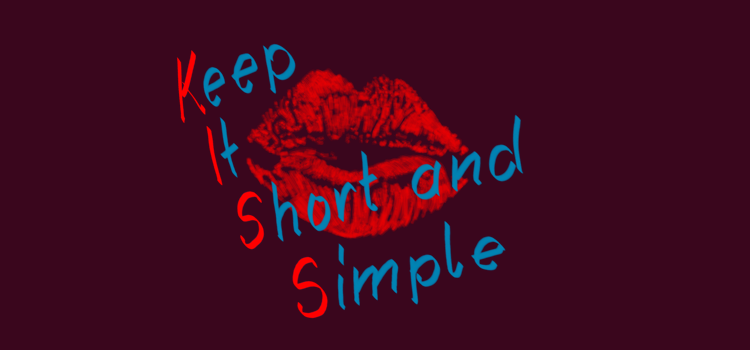 KISS - Keep It Short (And) Simple